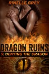 Denying the Dragon (Dragon Ruins Book 5) - Rinelle Grey