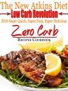 The New Atkins Diet Low Carb Revolution 2016 Super Quick, Super Easy, Super Delicious Zero Carb Recipes Cookbook - Scott Turner