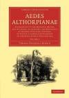 Aedes Althorpianae: Or, an Account of the Mansion, Books, and Pictures, at Althorp, the Residence of George John Earl Spencer, K.G., to Wh - Thomas Frognall Dibdin