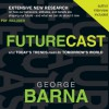 Futurecast: What Today's Trends Mean for Tomorrow's World (Audio) - George Barna, Jon Gauger