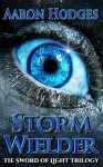 Stormwielder (The Sword of Light Trilogy Book 1) - Aaron Hodges