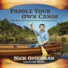 Paddle Your Own Canoe: One Man's Fundamentals for Delicious Living - Nick Offerman, Nick Offerman, Penguin Audio