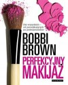 Perfekcyjny makijaż. Dla wszystkich - od początkujących po profesjonalistów - Agnieszka Wróblewska, Bobbi Brown