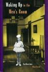 Waking Up in the Men's Room: A Memoir - Catherine MacLeod