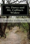 Mr. Darcy and Mr. Collins's Widow: An Elizabeth and Darcy Story - Timothy Underwood