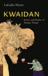 Kwaidan: Stories and Studies of Strange Things - Lafcadio Hearn