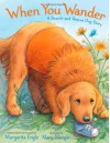 When You Wander: A Search-and-Rescue Dog Story - Margarita Engle, Mary Morgan