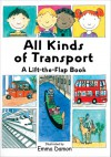 All Kinds of Transport: A Lift-the-Flap Book - Sheri Safran, Emma Damon, Sheri Safran