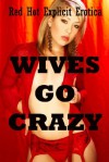 Wives Go Crazy: Five Tales of Sexy Wives - Amber Cross, Angela Ward, Amy Dupont, Connie Hastings, Andi Allyn