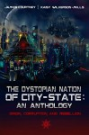 The Dystopian Nation of City-State: An Anthology: Origin, Corruption, and Rebellion - Kaisy Wilkerson-Mills, James Courtney