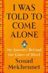 I Was Told to Come Alone: My Journey Behind the Lines of Jihad - Souad Mekhennet