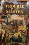 Trouble Is My Master - Darwin L. Teilhet