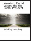 Mankind; Racial Values And The Racial Prospect - Seth King