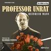 Professor Unrat - Heinrich Mann, Manfred Steffen, Der Hörverlag