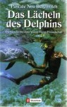 Das Lächeln Des Delphins. Die Geschichte Einer Wunderbaren Freundschaft - Pascale Noa Bercovitch, Claudia Steinitz