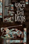 For When the Veil Drops - West Pigeon Press editors, Paul L. Bates, C. Bryan Brown, Robin Dunn, A.A. Garrison, J.R. Hamantaschen, Christian Larsen, B.V. Lawson, Samuel Minier, Nick Medina, Doug Murano, Joshua Orkin, Yarrow Paisley, Lydia Peever, Michael Trudeau, Michael Wehunt
