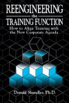 Reengineering the Training Function: How to Align Training with the New Corporate Agenda - Donald Shandler