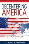 Decentering America - Jessica C.E. Gienow-Hecht