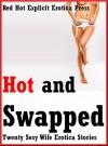 Hot and Swapped: Twenty Sexy Wife Erotica Stories - Savannah Deeds, Marilyn More, Tara Skye, Carolyne Cox, Brianna Spelvin, Amy Dupont, Connie Hastings, Kimmie Katt, Geena Flix, Fran Diaz