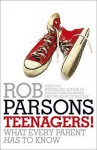 Teenagers!: What Every Parent Has to Know. Rob Parsons - Rob Parsons