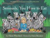 Seriously, You Have to Eat - Adam Mansbach, Owen Brozman