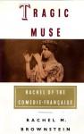 Tragic Muse: Rachel of the Comedie-Francaise - Rachel Brownstein