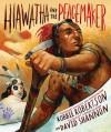 Hiawatha and the Peacemaker - Robbie Robertson, David Shannon