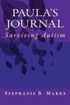 Paula's Journal: Surviving Autism - Stephanie R. Marks