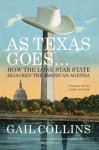 As Texas Goes...: How the Lone Star State Hijacked the American Agenda - Gail Collins