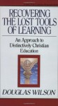 Recovering the Lost Tools of Learning - Douglas Wilson