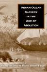 Indian Ocean Slavery in the Age of Abolition - Robert W. Harms, Bernard K. Freamon, David W. Blight
