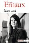 Écrire la vie - Annie Ernaux