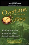 Overtime the Bonus Years: What Happens When You Take the Chance to Start Your Life Over? - Ben E. Dickerson, Ken Arthur, Johnny Rutherford