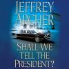 Shall We Tell the President?: Kane & Abel, Book 3 - Jeffrey Archer, Lorelei King