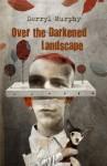 Over the Darkened Landscape - Derryl Murphy
