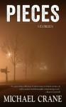 Pieces (stories) - Michael Crane