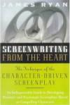 Screenwriting From The Heart - James Ryan