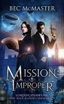 Mission: Improper (London Steampunk: The Blue Blood Conspiracy Book 1) - Bec McMaster