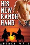 His New Ranch Hand (A Gay Cowboy Erotic Romance Novella) - Aubrey Watt