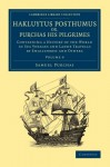 Hakluytus Posthumus or, Purchas his Pilgrimes: Contayning a History of the World in Sea Voyages and Lande Travells by Englishmen and Others (Cambridge ... Collection - Maritime Exploration) (Volume 9) - Samuel Purchas