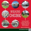 Walking Chicago: 31 Tours of the Windy City's Classic Bars, Scandalous Sites, Historic Architecture, Dynamic Neighborhoods, and Famous Lakeshore - Ryan Ver Berkmoes