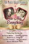 Be My Everything (2016 Valentine Collection) - V T P Anthologies, Barbara Miller, Lindsay Downs, Rebecca J. Vickery, Cecilia Corona, Denise Stout, Karen Michelle Nutt