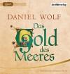 Das Gold des Meeres: Historischer Roman (Die Fleury-Serie, Band 3) - Daniel Wolf, Johannes Steck