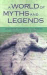 A World of Myths and Legends: Ancient Stories for Today - Steven Zorn