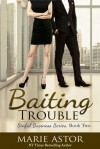 Baiting Trouble - Marie Astor