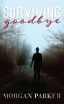 Surviving Goodbye - Morgan Parker