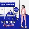 Fender Lizards - Joe R. Lansdale, Kasey Lansdale