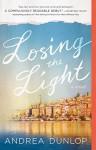 Losing the Light: A Novel - Andrea Dunlop