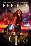 Fused in Fire - K.F. Breene