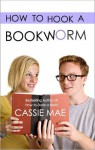 How to Hook a Bookworm - Cassie Mae
